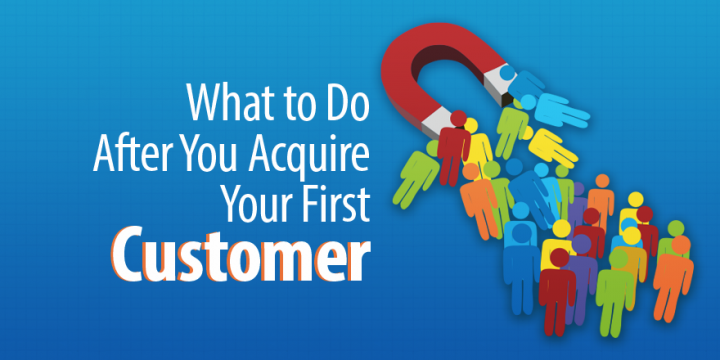 What to do After You Acquire Your First Customer